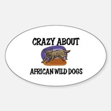 Crazy About African Wild Dogs Oval Decal