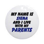 my name is siena and I live with my parents Orname