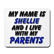 my name is shellie and I live with my parents Mous
