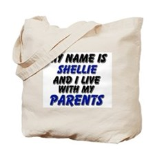 my name is shellie and I live with my parents Tote