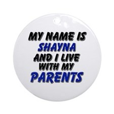 my name is shayna and I live with my parents Ornam