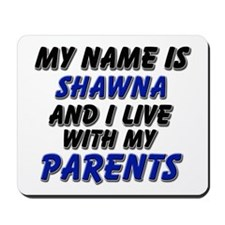 my name is shawna and I live with my parents Mouse