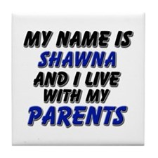 my name is shawna and I live with my parents Tile