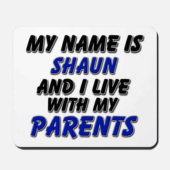 my name is shaun and I live with my parents Mousep