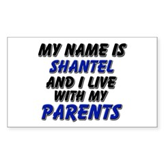 my name is shantel and I live with my parents Stic