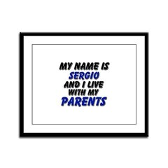 my name is sergio and I live with my parents Frame