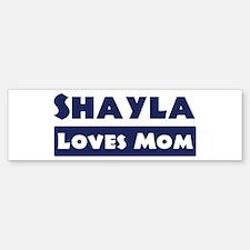 Shayla Loves Mom Bumper Bumper Bumper Sticker