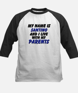 my name is santino and I live with my parents Tee