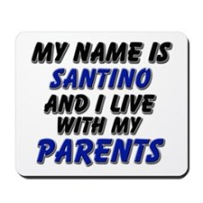 my name is santino and I live with my parents Mous