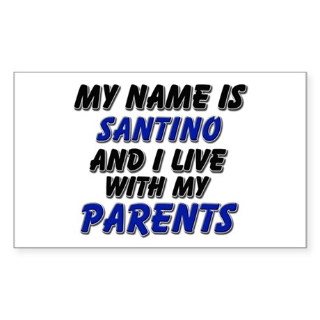 my name is santino and I live with my parents Stic