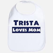 Trista Loves Mom Bib