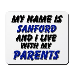my name is sanford and I live with my parents Mous