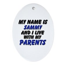 my name is sammy and I live with my parents Orname
