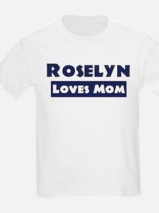 Roselyn Loves Mom T-Shirt
