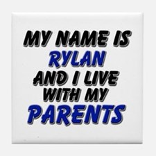 my name is rylan and I live with my parents Tile C