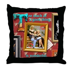 Too Much Good Throw Pillow