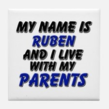 my name is ruben and I live with my parents Tile C