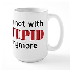 Not With Stupid - Mug
