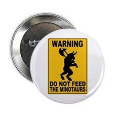 "Do Not Feed the Minotaurs 2.25"" Button"