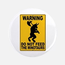 """Do Not Feed the Minotaurs 3.5"""" Button"""