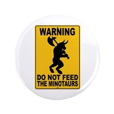 "Do Not Feed the Minotaurs 3.5"" Button (100 pack)"
