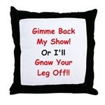 Gimme Back My Show! Throw Pillow