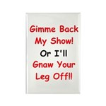 Gimme Back My Show! Rectangle Magnet (100 pack)