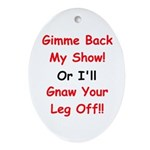 Gimme Back My Show! Oval Ornament