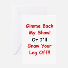 Gimme Back My Show! Greeting Card