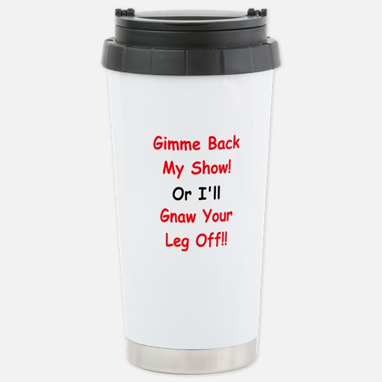 Gimme Back My Show! Stainless Steel Travel Mug