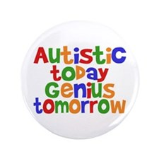 "Autistic Today 3.5"" Button"