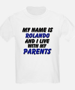my name is rolando and I live with my parents T-Shirt