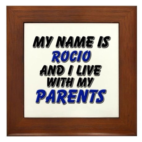my name is rocio and I live with my parents Framed