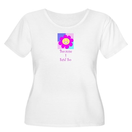 Because I ... Women's Plus Size Scoop Neck T-Shirt