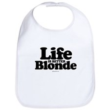Life is better blonde ~  Bib