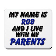 my name is rob and I live with my parents Mousepad