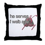 He Serves & I wait and pray Throw Pillow