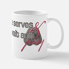 He Serves & I wait and pray Mug