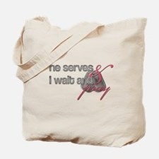 He Serves & I wait and pray Tote Bag