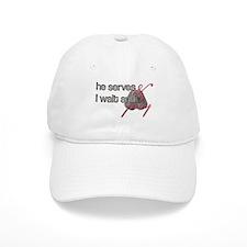 He Serves & I wait and pray Baseball Baseball Cap