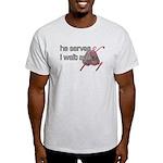 He Serves & I wait and pray Light T-Shirt