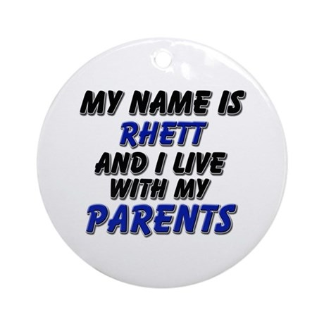 my name is rhett and I live with my parents Orname