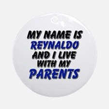 my name is reynaldo and I live with my parents Orn