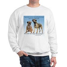 He who has dogs has enough Sweatshirt