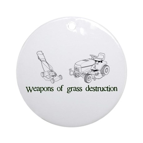 Weapons of Grass Destruction Ornament (Round)