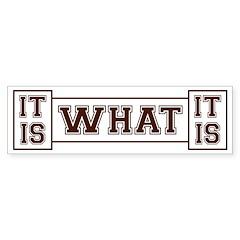 It Is What It Is Brown Sticker (Bumper 50 pk)