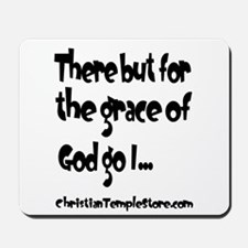 There but for the grace of God go I Mousepad