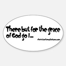 There but for the grace of God go I Oval Decal