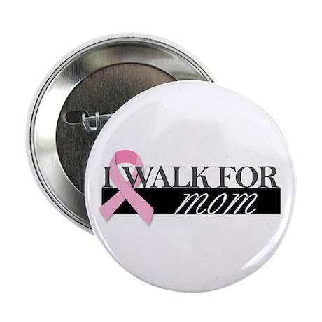 """I Walk for Mom 2.25"""" Button"""