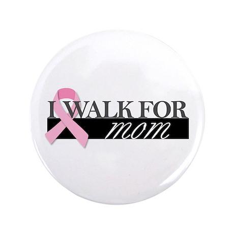 """I Walk for Mom 3.5"""" Button"""